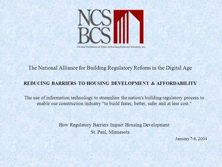 The National Alliance for Building Regulatory Reform in the Digital Age REDUCING BARRIERS TO HOUSING DEVELOPMENT & AFFORDABILITY The use of information.