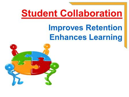 Student Collaboration Improves Retention Enhances Learning.