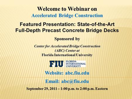 Welcome to Webinar on Accelerated Bridge Construction Featured Presentation: State-of-the-Art Full-Depth Precast Concrete Bridge Decks Sponsored by Center.