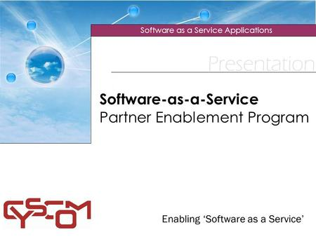 Presentation Software as a Service Applications Software-as-a-Service Partner Enablement Program Enabling 'Software as a Service'