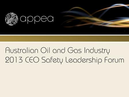 Process Safety Purpose/Objectives: Improve process safety performance across the Australian oil and gas industry  Establish consistent reporting of process.