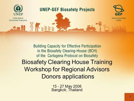 1 Biosafety Clearing House Training Workshop for Regional Advisors Donors applications 15 - 27 May 2006 Bangkok, Thailand.
