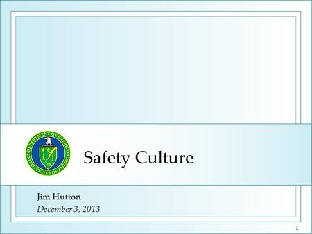 Safety Culture Jim Hutton December 3, 2013 1. Safety Culture at DOE 2 Safety Culture Organizational Culture SCWE Safety Conscious Work Environment Organizational.