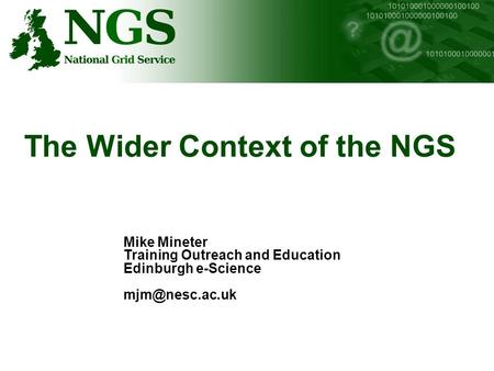 The Wider Context of the NGS Mike Mineter Training Outreach and Education Edinburgh e-Science