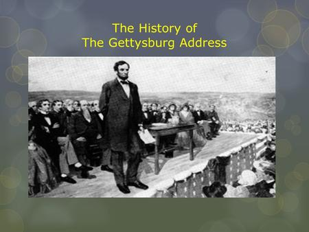 The History of The Gettysburg Address. Architecture Part 1: The Battle of Gettysburg Part 2: The Hype Surrounding the Memorial Part 3: The Address Part.