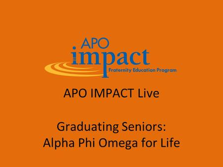 APO IMPACT Live Graduating Seniors: Alpha Phi Omega for Life.