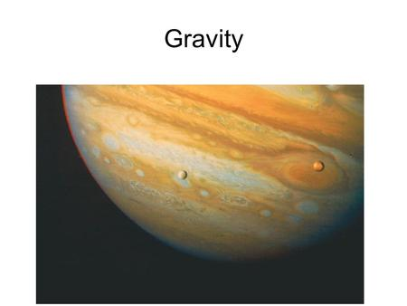 Gravity. Newton's Law of Universal Gravitation Newton's insight: The force accelerating an apple downward is the same force that keeps the Moon in its.