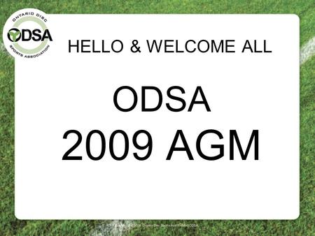 HELLO & WELCOME ALL ODSA 2009 AGM. 2008 The Year of the Grants In 2008 we received an OTF grant to look within our organization and plan for the future.