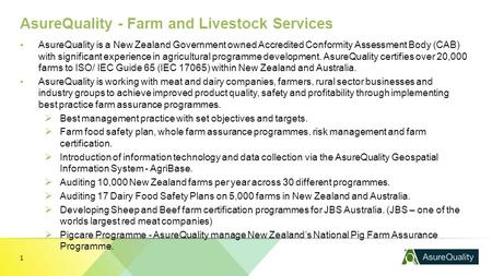 AsureQuality - Farm and Livestock Services ▪AsureQuality is a New Zealand Government owned Accredited Conformity Assessment Body (CAB) with significant.