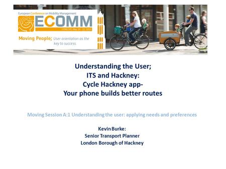 ITS and Hackney Understanding the User; ITS and Hackney: Cycle Hackney app- Your phone builds better routes Moving Session A:1 Understanding the user: