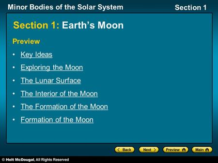 Minor Bodies of the Solar System Section 1 Section 1: Earth's Moon Preview Key Ideas Exploring the Moon The Lunar Surface The Interior of the Moon The.