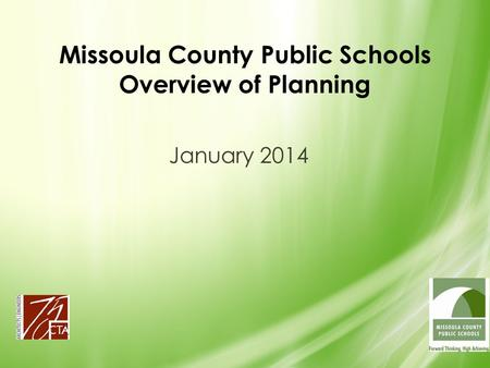 Missoula County Public Schools Overview of Planning January 2014.