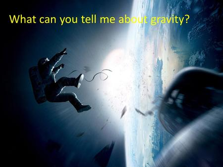 What can you tell me about gravity?. Gravity is usually assumed to be a uniform vertical downward force......it is actually radial.