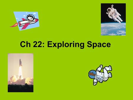 "Ch 22: Exploring Space. ""Imagination is more important than knowledge"" -Albert Einstein."