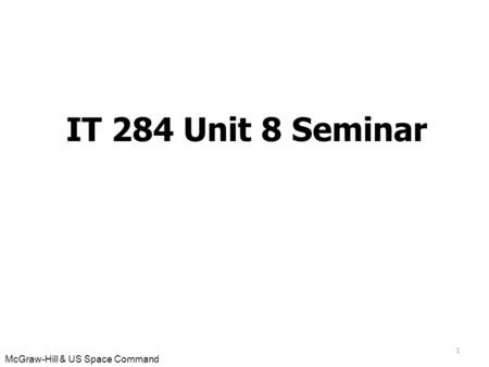 McGraw-Hill & US Space Command 1 IT 284 Unit 8 Seminar.