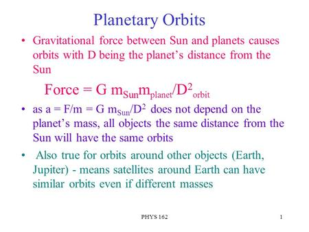 PHYS 1621 Planetary Orbits Gravitational force between Sun and planets causes orbits with D being the planet's distance from the Sun Force = G m Sun m.
