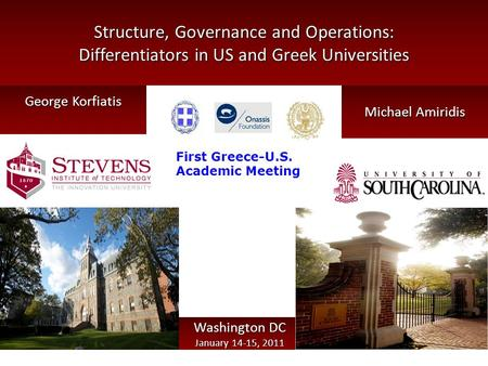 Structure, Governance and Operations: Differentiators in US and Greek Universities George Korfiatis Michael Amiridis Washington DC January 14-15, 2011.