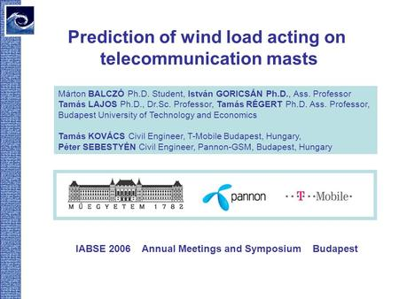 Prediction of wind load acting on telecommunication masts Márton BALCZÓ Ph.D. Student, István GORICSÁN Ph.D., Ass. Professor Tamás LAJOS Ph.D., Dr.Sc.