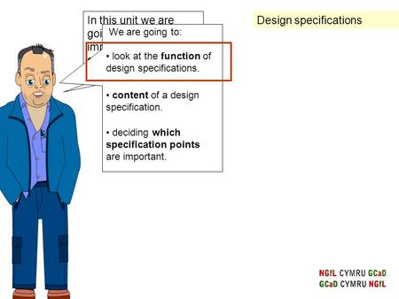 In this unit we are going to look at importance of design specification. We are going to: look at the function of design specifications. deciding which.