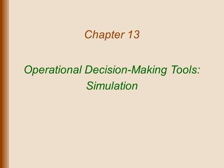 Chapter 13 Operational Decision-Making Tools: Simulation.