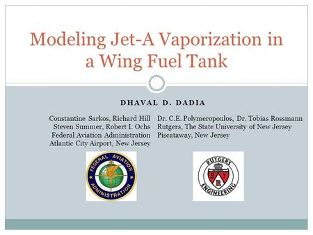 DHAVAL D. DADIA Modeling Jet-A Vaporization in a Wing Fuel Tank Constantine Sarkos, Richard Hill Steven Summer, Robert I. Ochs Federal Aviation Administration.