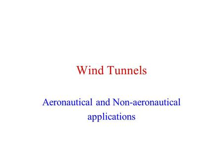 Wind Tunnels Aeronautical and Non-aeronautical applications.