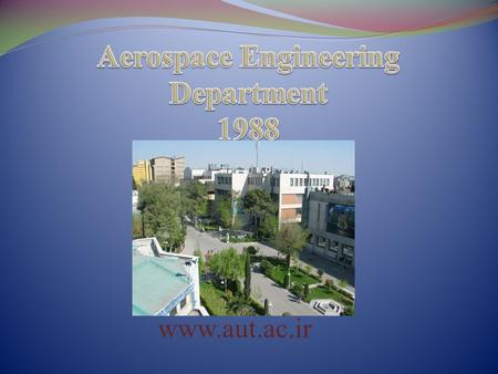 Www.aut.ac.ir. History  Founded in 1988 as the first Aerospace Engineering Department in the country.  More than 1157 graduates since 1988 in various.