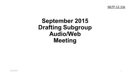 September 2015 Drafting Subgroup Audio/Web Meeting 106.10.2015 WLTP-12-13e.