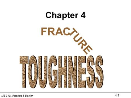 4.1 ME 340: Materials & Design Chapter 4 FRAC TURE.