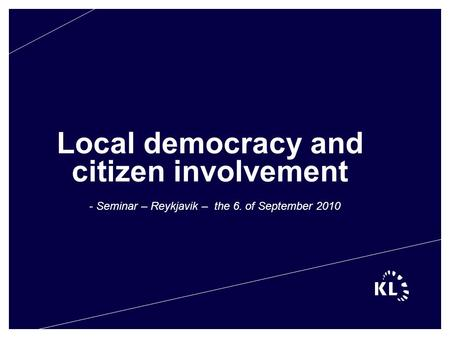 Local democracy and citizen involvement - Seminar – Reykjavik – the 6. of September 2010.