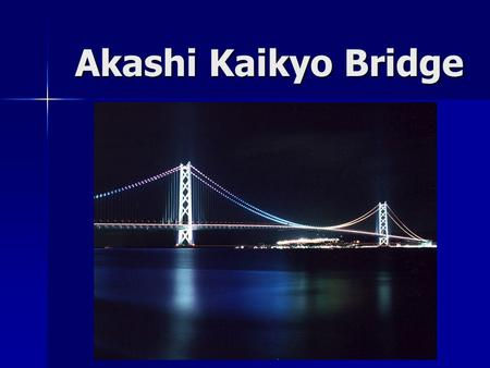 "Akashi Kaikyo Bridge. Quick Facts Nicknamed the ""Pearl Bridge"" Nicknamed the ""Pearl Bridge"" Located over the Akashi Straight in Japan Located over the."
