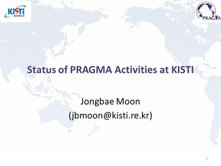Status of PRAGMA Activities at KISTI Jongbae Moon 1.