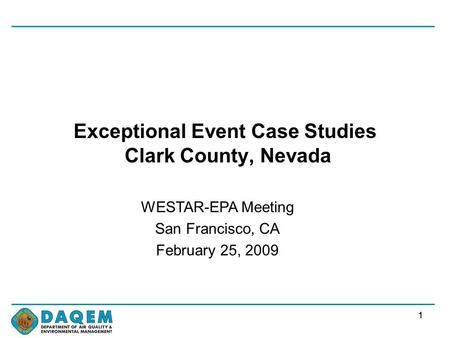 11 Exceptional Event Case Studies Clark County, Nevada WESTAR-EPA Meeting San Francisco, CA February 25, 2009.