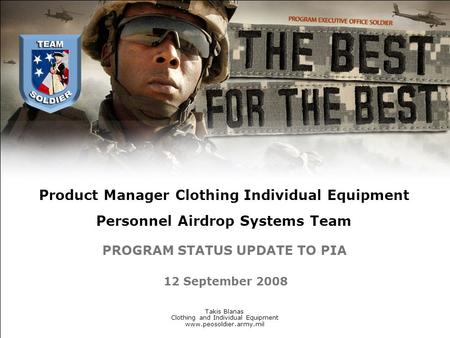 Product Manager Clothing Individual Equipment Personnel Airdrop Systems Team Takis Blanas Clothing and Individual Equipment www.peosoldier.army.mil 12.
