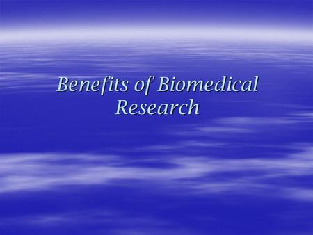 Benefits of Biomedical Research. What contributions has biomedical research had to human health?  Treatment for heart disease: ~ The heart- lung machine.