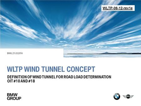 WLTP WIND TUNNEL CONCEPT BMW, 21.03.2014 DEFINITION OF WIND TUNNEL FOR ROAD LOAD DETERMINATION OIT #10 AND #18 WLTP-06-12-rev1e.