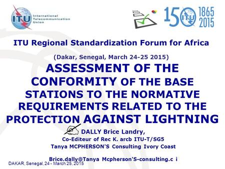 DAKAR, Senegal, 24 - March 25, 2015 ASSESSMENT OF THE CONFORMITY OF THE BASE STATIONS TO THE NORMATIVE REQUIREMENTS RELATED TO THE PROTECTION AGAINST LIGHTNING.