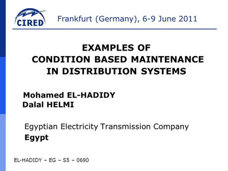 Frankfurt (Germany), 6-9 June 2011 EL-HADIDY – EG – S5 – 0690 Mohamed EL-HADIDY Dalal HELMI Egyptian Electricity Transmission Company Egypt EXAMPLES OF.