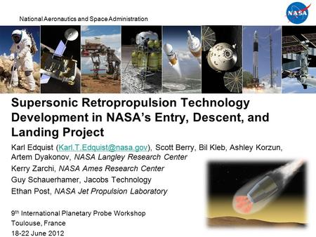 National Aeronautics and Space Administration Supersonic Retropropulsion Technology Development in NASA's Entry, Descent, and Landing Project Karl Edquist.