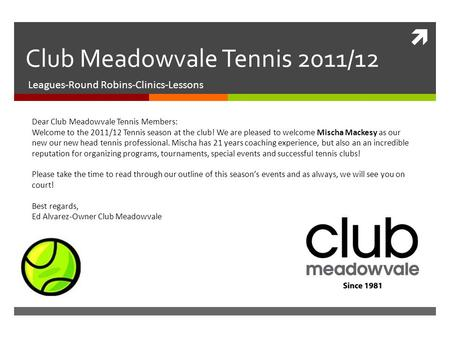  Club Meadowvale Tennis 2011/12 Leagues-Round Robins-Clinics-Lessons Dear Club Meadowvale Tennis Members: Welcome to the 2011/12 Tennis season at the.