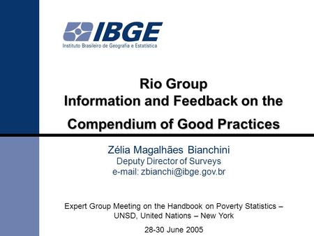 Rio Group Information and Feedback on the Compendium of Good Practices Zélia Magalhães Bianchini Deputy Director of Surveys