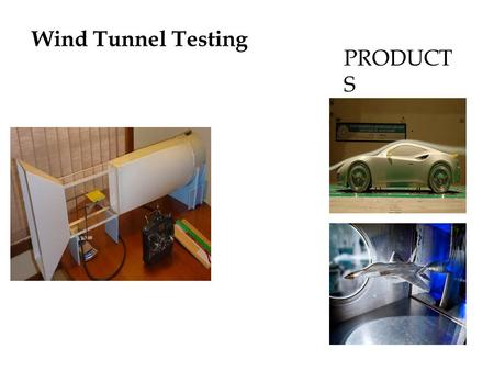 PRODUCT S Wind Tunnel Testing. Project Features Analyze the flow of wind Flow simulation High efficiency than the current designs. Low cost of construction.