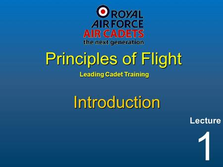 Lecture Leading Cadet Training Principles of Flight 1 Introduction.