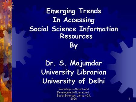 Workshop on Growth and Development of Literature in Social Sciences, January 24, 20061 Emerging Trends In Accessing Social Science Information Resources.
