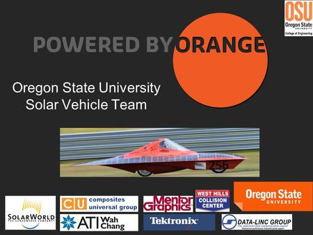 "Oregon State University Solar Vehicle Team. Solar Car Mechanical Design ""How do you start the design of a new solar car?"""