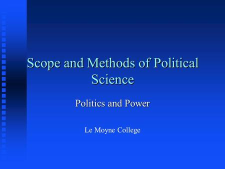 Scope and Methods of Political Science Politics and Power Le Moyne College.