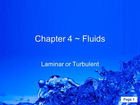 Powerpoint Templates Page 1 Chapter 4 ~ Fluids Laminar or Turbulent.