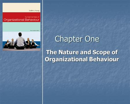 The Nature and Scope of Organizational Behaviour