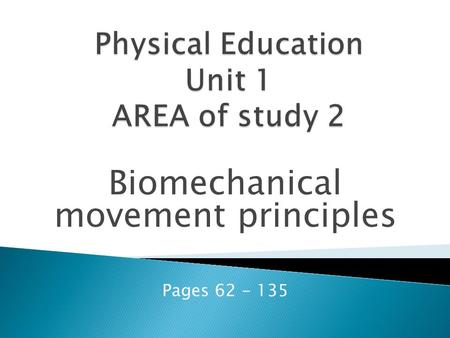 Biomechanical movement principles Pages 62 - 135.