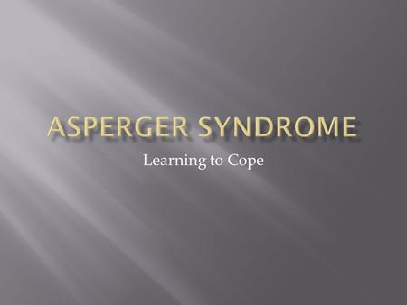 Learning to Cope. Asperger syndrome (AS) is a developmental disorder that is characterized by: 1 limited interests or an unusual preoccupation with a.